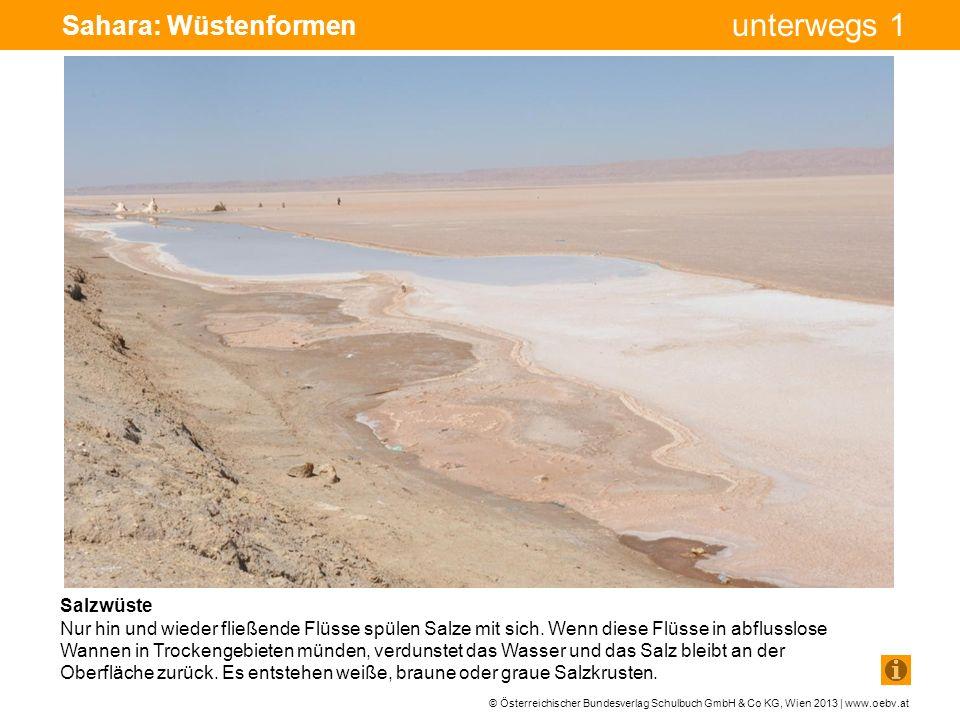 © Österreichischer Bundesverlag Schulbuch GmbH & Co KG, Wien 2013 | www.oebv.at unterwegs 1 Sahara: Wüstenformen Trockenfluss (Wadi) In der Wüste regnet es sehr selten.