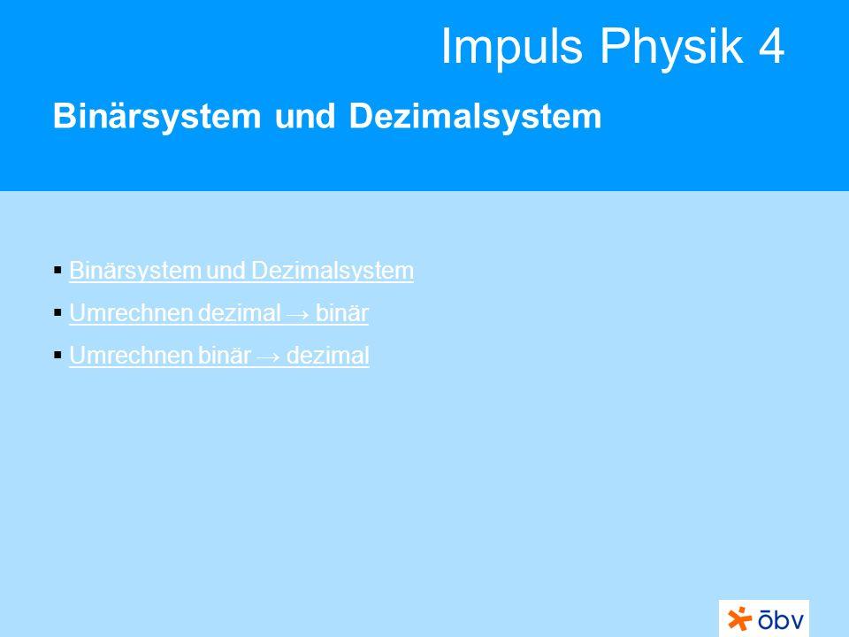 © Österreichischer Bundesverlag Schulbuch GmbH & Co KG | www.oebv.at Impuls Physik 4 Binärsystem und Dezimalsystem null Computer codieren Informationen mittels elektrischer Signale, so genannter Bits.