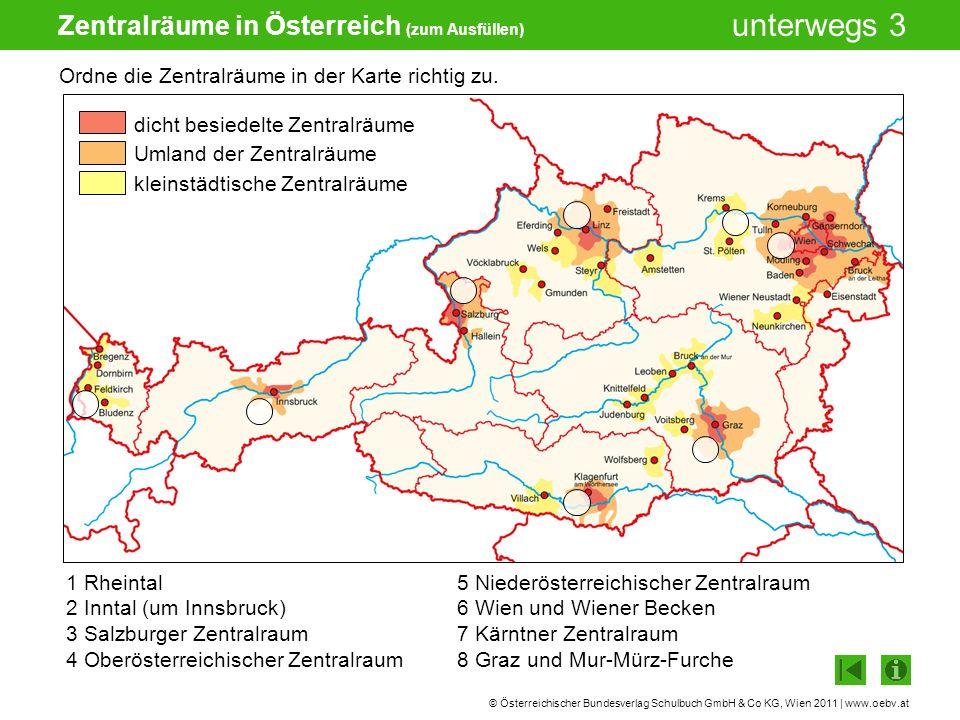 © Österreichischer Bundesverlag Schulbuch GmbH & Co KG, Wien 2011 | www.oebv.at unterwegs 3 Zentralräume in Österreich (zum Ausfüllen) Ordne die Zentralräume in der Karte richtig zu.