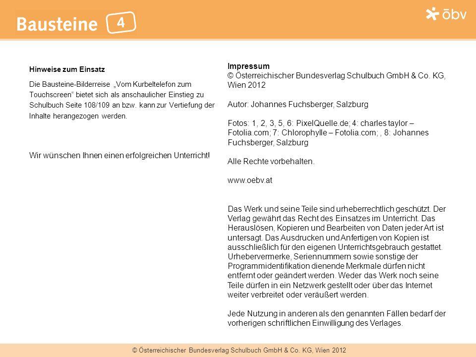 © Österreichischer Bundesverlag Schulbuch GmbH & Co. KG, Wien 2012 Hinweise zum Einsatz Die Bausteine-Bilderreise Vom Kurbeltelefon zum Touchscreen bi