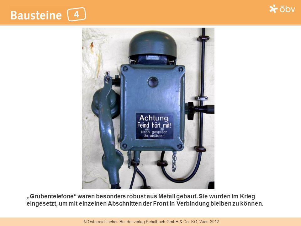 © Österreichischer Bundesverlag Schulbuch GmbH & Co. KG, Wien 2012 Grubentelefone waren besonders robust aus Metall gebaut. Sie wurden im Krieg einges
