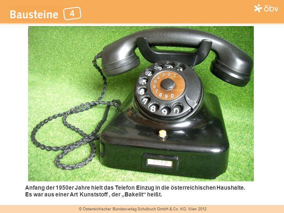 © Österreichischer Bundesverlag Schulbuch GmbH & Co. KG, Wien 2012 Anfang der 1950er Jahre hielt das Telefon Einzug in die österreichischen Haushalte.
