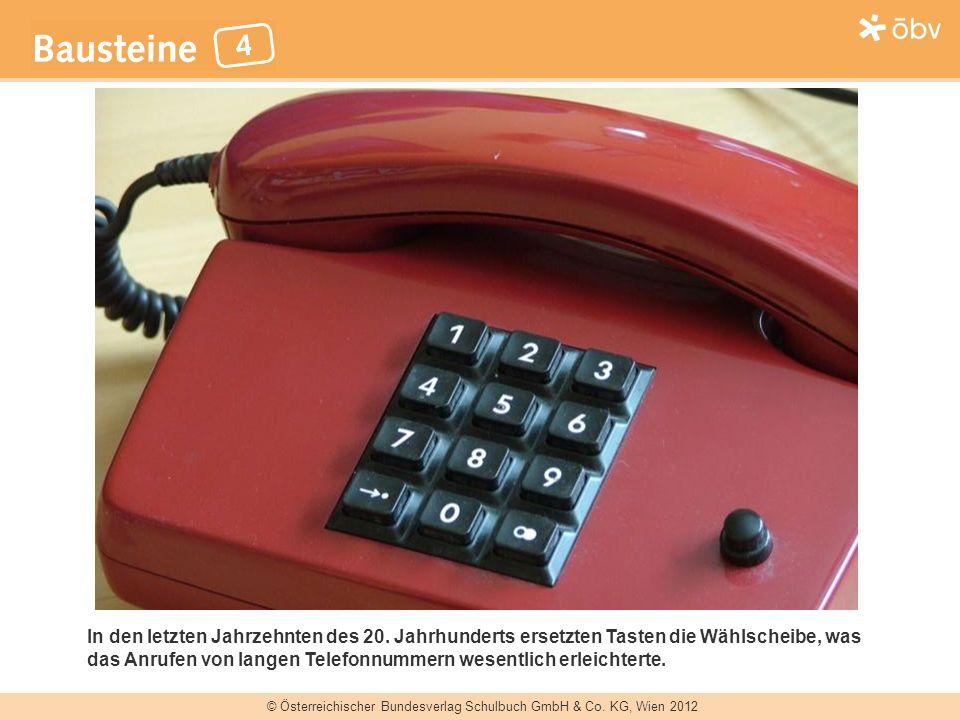 © Österreichischer Bundesverlag Schulbuch GmbH & Co. KG, Wien 2012 In den letzten Jahrzehnten des 20. Jahrhunderts ersetzten Tasten die Wählscheibe, w