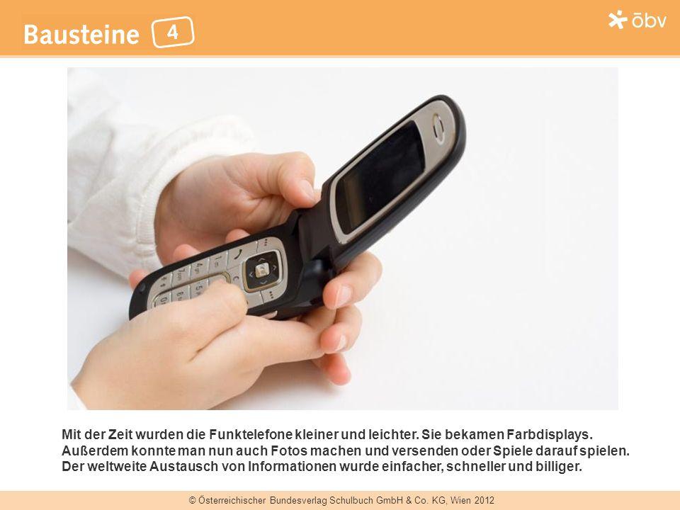 © Österreichischer Bundesverlag Schulbuch GmbH & Co. KG, Wien 2012 Mit der Zeit wurden die Funktelefone kleiner und leichter. Sie bekamen Farbdisplays