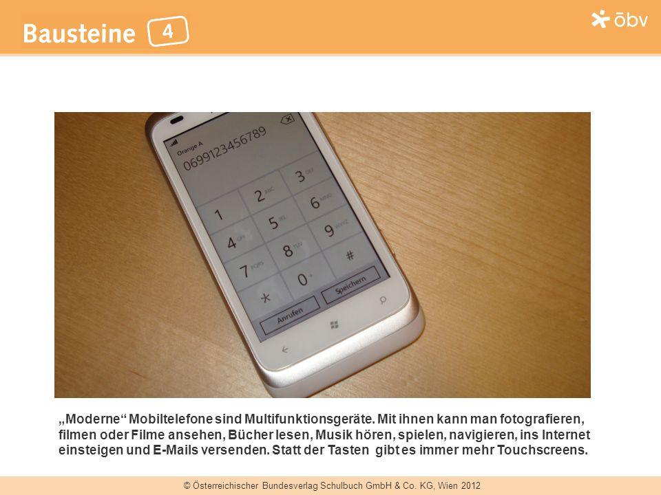 © Österreichischer Bundesverlag Schulbuch GmbH & Co. KG, Wien 2012 Moderne Mobiltelefone sind Multifunktionsgeräte. Mit ihnen kann man fotografieren,