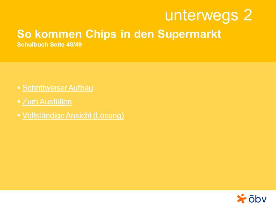 unterwegs 2 So kommen Chips in den Supermarkt Schulbuch Seite 48/49 Schrittweiser Aufbau Zum Ausfüllen Vollständige Ansicht (Lösung)