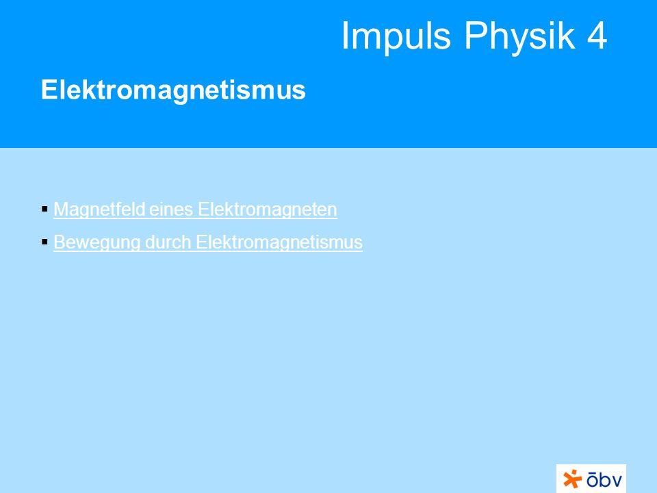 Impuls Physik 4 Elektromagnetismus Magnetfeld eines Elektromagneten Bewegung durch Elektromagnetismus