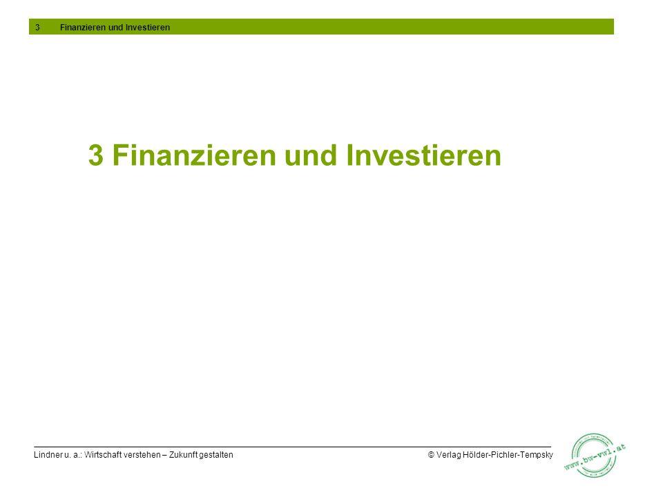 Lindner u. a.: Wirtschaft verstehen – Zukunft gestalten © Verlag Hölder-Pichler-Tempsky 3 Finanzieren und Investieren