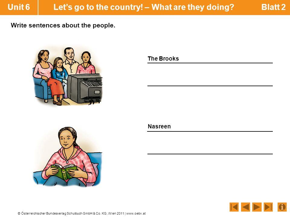 © Österreichischer Bundesverlag Schulbuch GmbH & Co. KG, Wien 2011 | www.oebv.at Unit 6 Lets go to the country! – What are they doing? Blatt 2 Write s