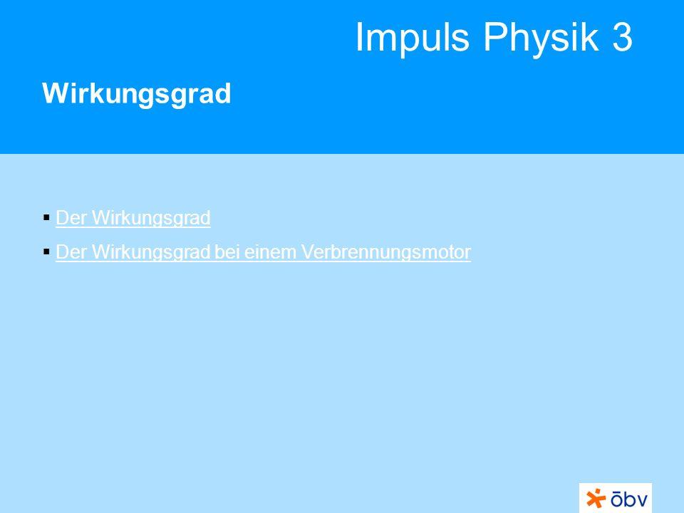 © Österreichischer Bundesverlag Schulbuch GmbH & Co KG   www.oebv.at Impuls Physik 3 Wirkungsgrad Bei der Energieumwandlung wird Energie nicht vollständig von einer Energieform in eine andere Form ungewandelt.