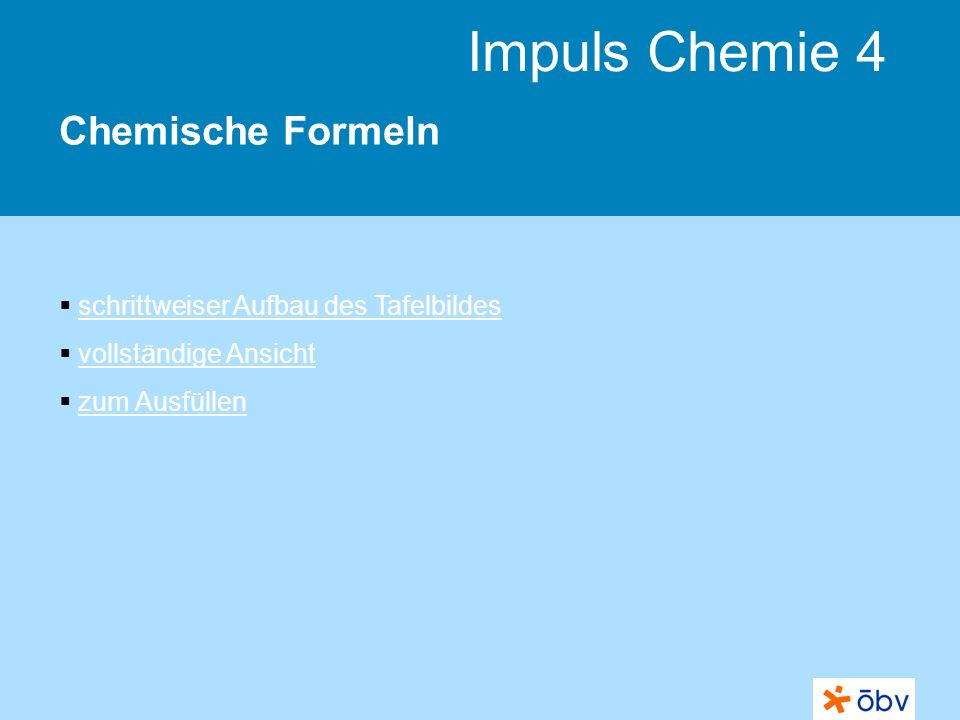 © Österreichischer Bundesverlag Schulbuch GmbH & Co KG | www.oebv.at Impuls Chemie 4 Chemische Formeln Chemische Formeln beschreiben die Zusammensetzung chemischer Verbindungen.