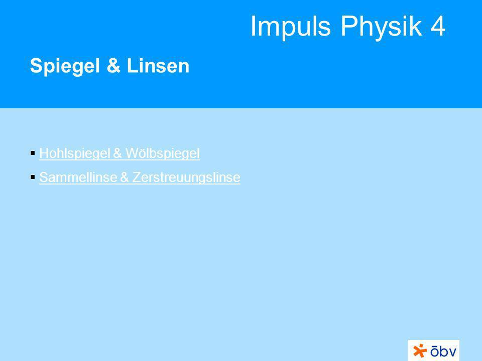 © Österreichischer Bundesverlag Schulbuch GmbH & Co KG | www.oebv.at Impuls Physik 4 Hohlspiegel & Wölbspiegel Hohlspiegel bündeln parallel einfallende Strahlen im Brennpunkt.