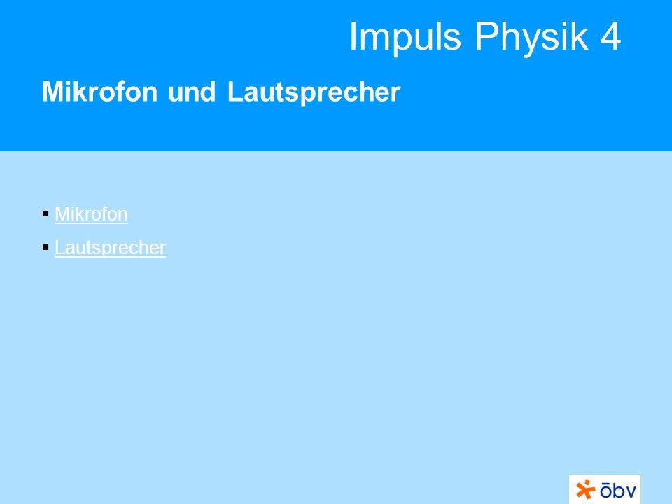 © Österreichischer Bundesverlag Schulbuch GmbH & Co KG | www.oebv.at Impuls Physik 4 Mikrofon Ein Mikrofon wandelt Schallwellen in elektrische Schwingungen um.