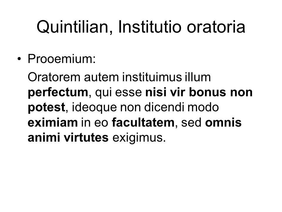 Quintilian, Institutio oratoria Prooemium: Oratorem autem instituimus illum perfectum, qui esse nisi vir bonus non potest, ideoque non dicendi modo ex