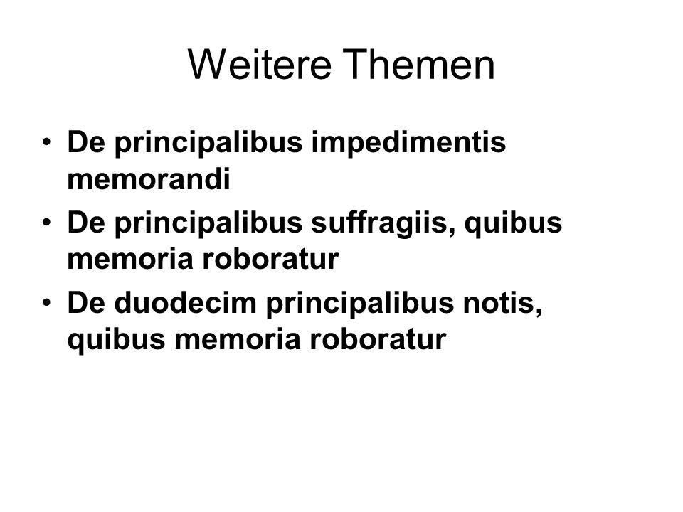 Weitere Themen De principalibus impedimentis memorandi De principalibus suffragiis, quibus memoria roboratur De duodecim principalibus notis, quibus m
