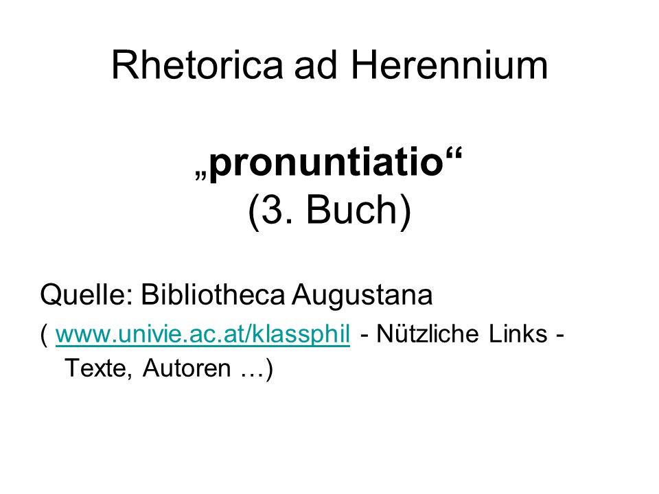 Rhetorica ad Herenniumpronuntiatio (3. Buch) Quelle: Bibliotheca Augustana ( www.univie.ac.at/klassphil - Nützliche Links - Texte, Autoren …)www.univi
