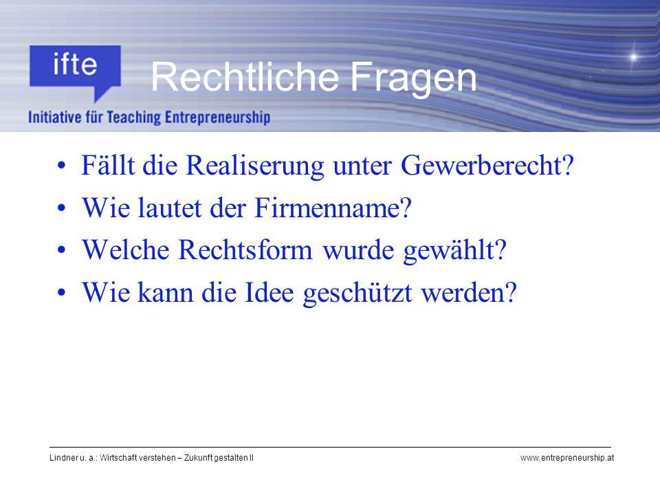 Lindner u. a.: Wirtschaft verstehen – Zukunft gestalten II www.entrepreneurship.at Fällt die Realiserung unter Gewerberecht? Wie lautet der Firmenname