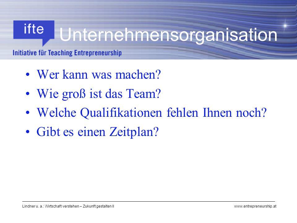 Lindner u. a.: Wirtschaft verstehen – Zukunft gestalten II www.entrepreneurship.at Unternehmensorganisation Wer kann was machen? Wie groß ist das Team