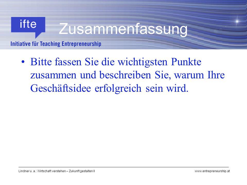Lindner u. a.: Wirtschaft verstehen – Zukunft gestalten II www.entrepreneurship.at Zusammenfassung Bitte fassen Sie die wichtigsten Punkte zusammen un