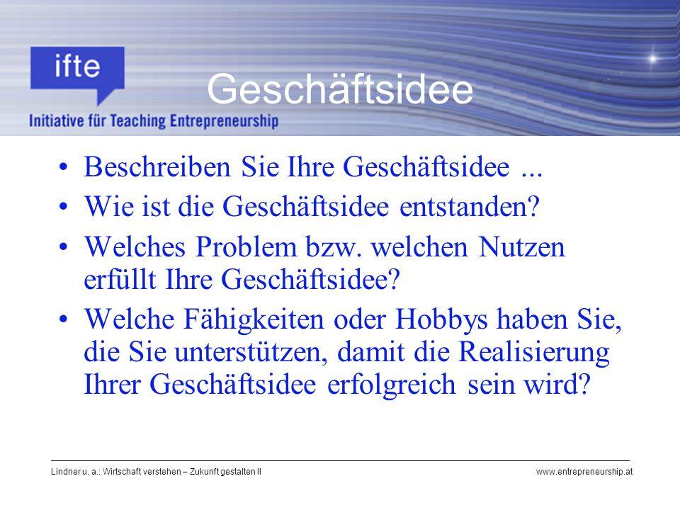 Lindner u. a.: Wirtschaft verstehen – Zukunft gestalten II www.entrepreneurship.at Geschäftsidee Beschreiben Sie Ihre Geschäftsidee... Wie ist die Ges