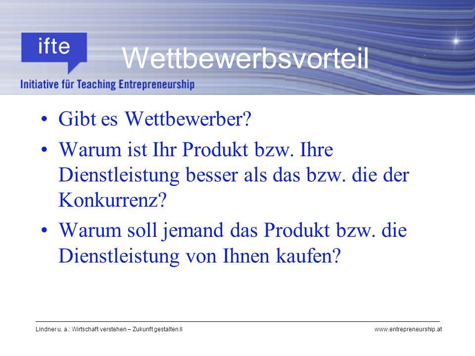 Lindner u. a.: Wirtschaft verstehen – Zukunft gestalten II www.entrepreneurship.at Gibt es Wettbewerber? Warum ist Ihr Produkt bzw. Ihre Dienstleistun