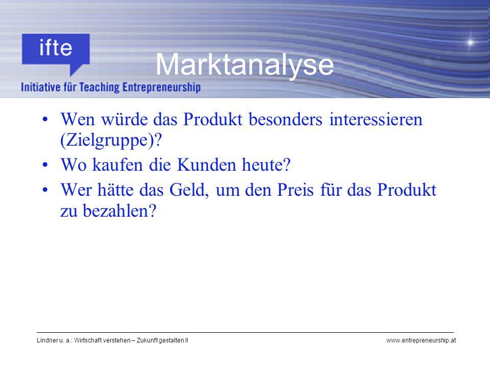 Lindner u. a.: Wirtschaft verstehen – Zukunft gestalten II www.entrepreneurship.at Marktanalyse Wen würde das Produkt besonders interessieren (Zielgru