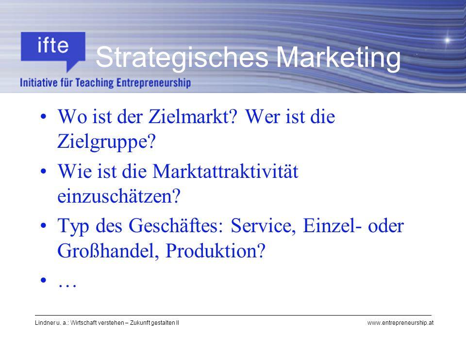 Lindner u. a.: Wirtschaft verstehen – Zukunft gestalten II www.entrepreneurship.at Wo ist der Zielmarkt? Wer ist die Zielgruppe? Wie ist die Marktattr