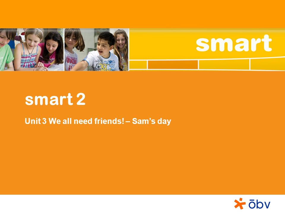 smart 2 Unit 3 We all need friends! – Sams day