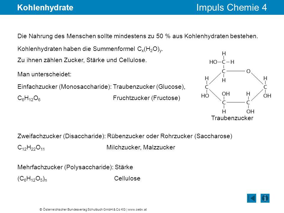 © Österreichischer Bundesverlag Schulbuch GmbH & Co KG | www.oebv.at Impuls Chemie 4 Kohlenhydrate Die Nahrung des Menschen sollte mindestens zu 50 %