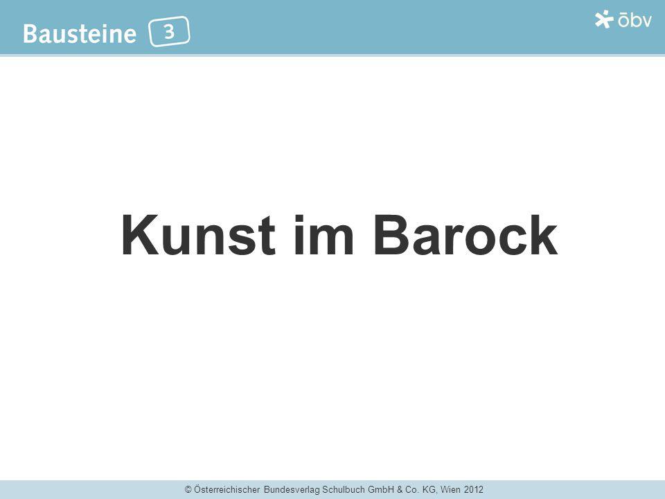 © Österreichischer Bundesverlag Schulbuch GmbH & Co. KG, Wien 2012 Kunst im Barock
