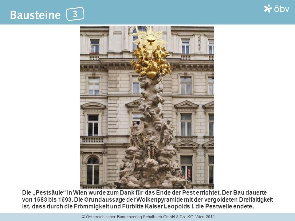© Österreichischer Bundesverlag Schulbuch GmbH & Co. KG, Wien 2012 Die Pestsäule in Wien wurde zum Dank für das Ende der Pest errichtet. Der Bau dauer