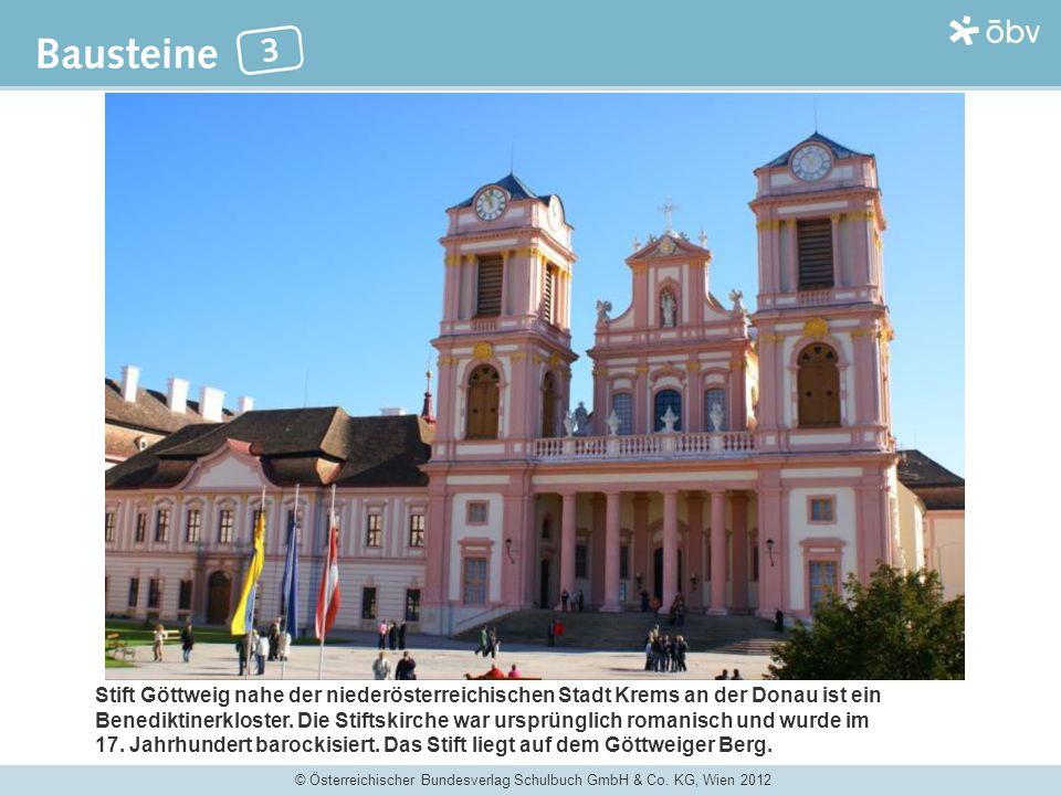 © Österreichischer Bundesverlag Schulbuch GmbH & Co. KG, Wien 2012 Stift Göttweig nahe der niederösterreichischen Stadt Krems an der Donau ist ein Ben