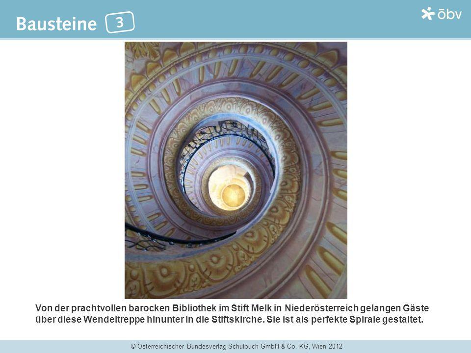 © Österreichischer Bundesverlag Schulbuch GmbH & Co. KG, Wien 2012 Von der prachtvollen barocken Bibliothek im Stift Melk in Niederösterreich gelangen