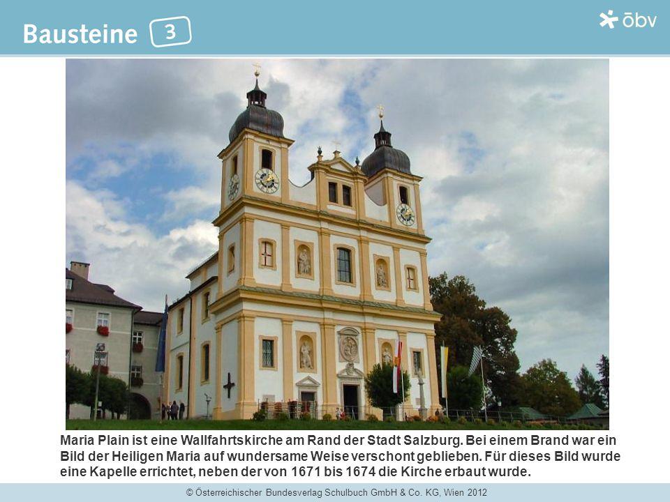 © Österreichischer Bundesverlag Schulbuch GmbH & Co. KG, Wien 2012 Maria Plain ist eine Wallfahrtskirche am Rand der Stadt Salzburg. Bei einem Brand w