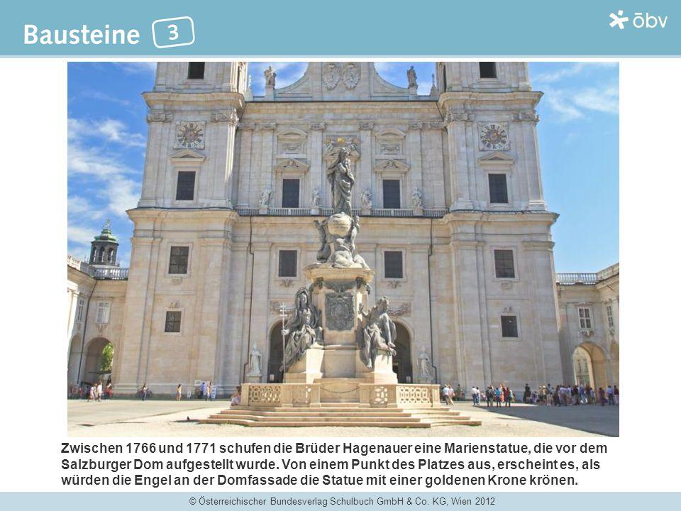 © Österreichischer Bundesverlag Schulbuch GmbH & Co. KG, Wien 2012 Zwischen 1766 und 1771 schufen die Brüder Hagenauer eine Marienstatue, die vor dem