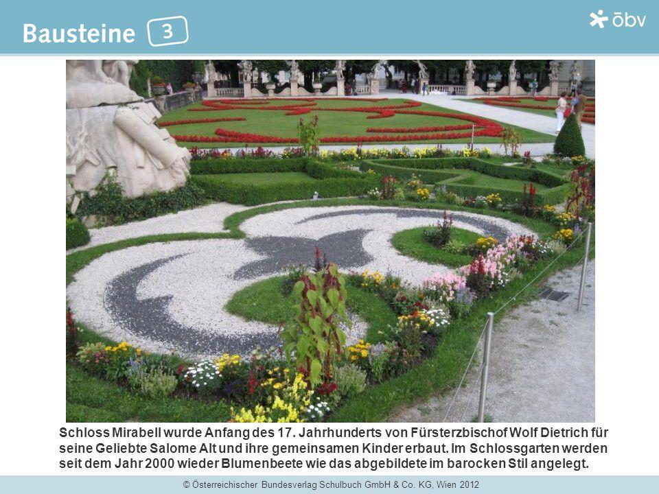 © Österreichischer Bundesverlag Schulbuch GmbH & Co. KG, Wien 2012 Schloss Mirabell wurde Anfang des 17. Jahrhunderts von Fürsterzbischof Wolf Dietric