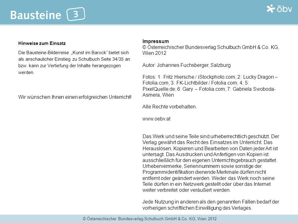 © Österreichischer Bundesverlag Schulbuch GmbH & Co. KG, Wien 2012 Hinweise zum Einsatz Die Bausteine-Bilderreise Kunst im Barock bietet sich als ansc
