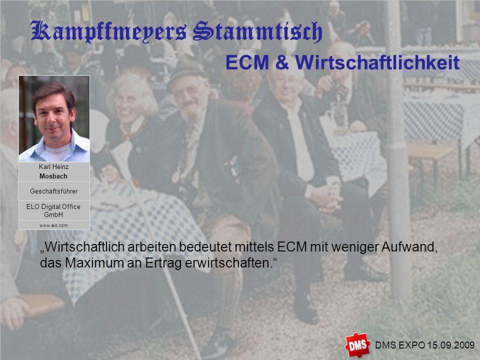 3 DMS EXPO 15.09.2009 ECM & Wirtschaftlichkeit Wirtschaftlich arbeiten bedeutet mittels ECM mit weniger Aufwand, das Maximum an Ertrag erwirtschaften.