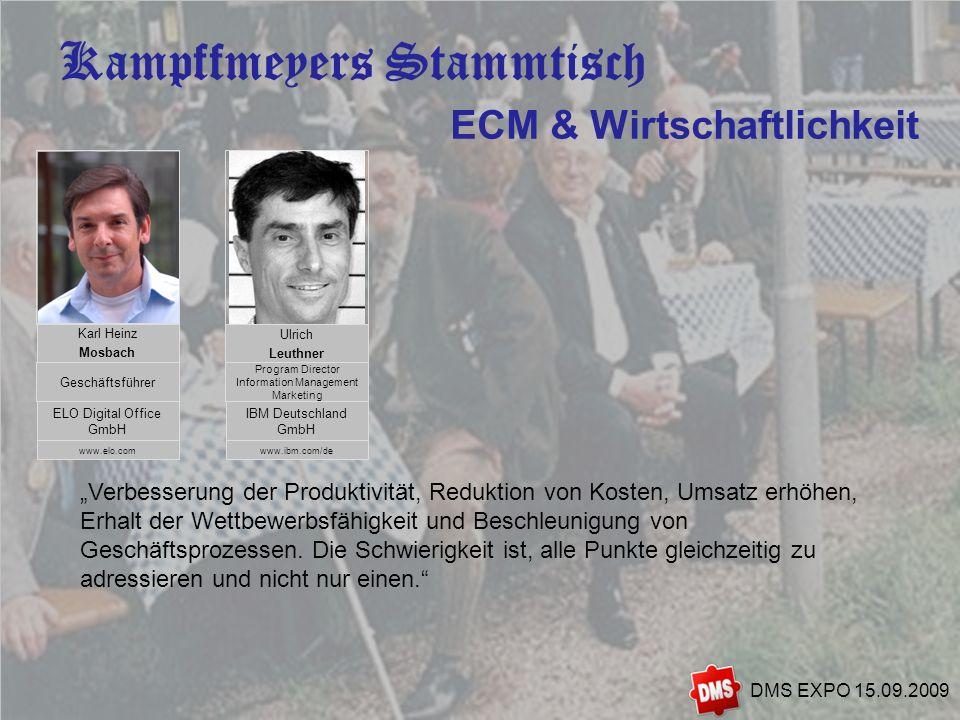 4 Kampffmeyers Stammtisch DMS EXPO 15.09.2009 ECM & Wirtschaftlichkeit Verbesserung der Produktivität, Reduktion von Kosten, Umsatz erhöhen, Erhalt de