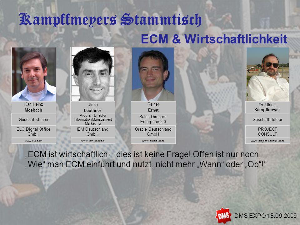 6 Kampffmeyers Stammtisch DMS EXPO 15.09.2009 ECM ist wirtschaftlich – dies ist keine Frage! Offen ist nur noch, Wie man ECM einführt und nutzt, nicht