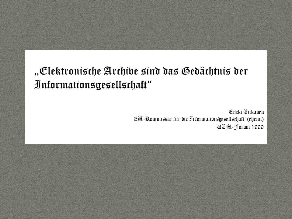 Sprache Elektronische Archive sind das Gedächtnis der Informationsgesellschaft Erkki Liikanen EU-Kommissar für die Informationsgesellschaft (ehem.) DLM-Forum 1999