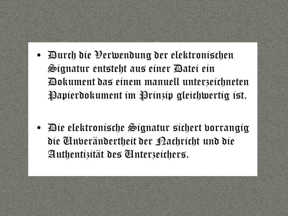 Sprache Durch die Verwendung der elektronischen Signatur entsteht aus einer Datei ein Dokument das einem manuell unterzeichneten Papierdokument im Prinzip gleichwertig ist.