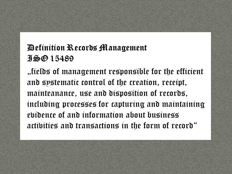 Sprache Definition Records Management ISO 15489 fields of management responsible for the efficient and systematic control of the creation, receipt, ma