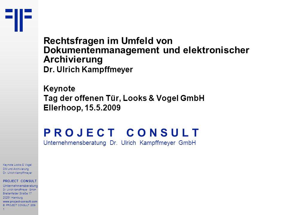 1 Keynote Looks & Vogel DM und Archivierung Dr. Ulrich Kampffmeyer PROJECT CONSULT Unternehmensberatung Dr. Ulrich Kampffmeyer GmbH Breitenfelder Stra