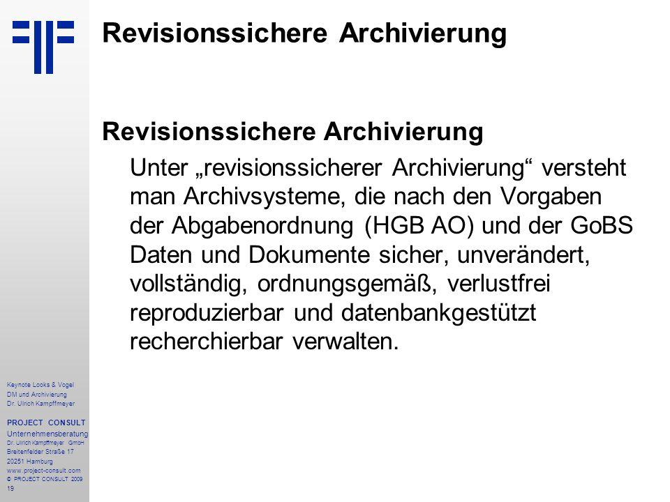 19 Revisionssichere Archivierung Unter revisionssicherer Archivierung versteht man Archivsysteme, die nach den Vorgaben der Abgabenordnung (HGB AO) un