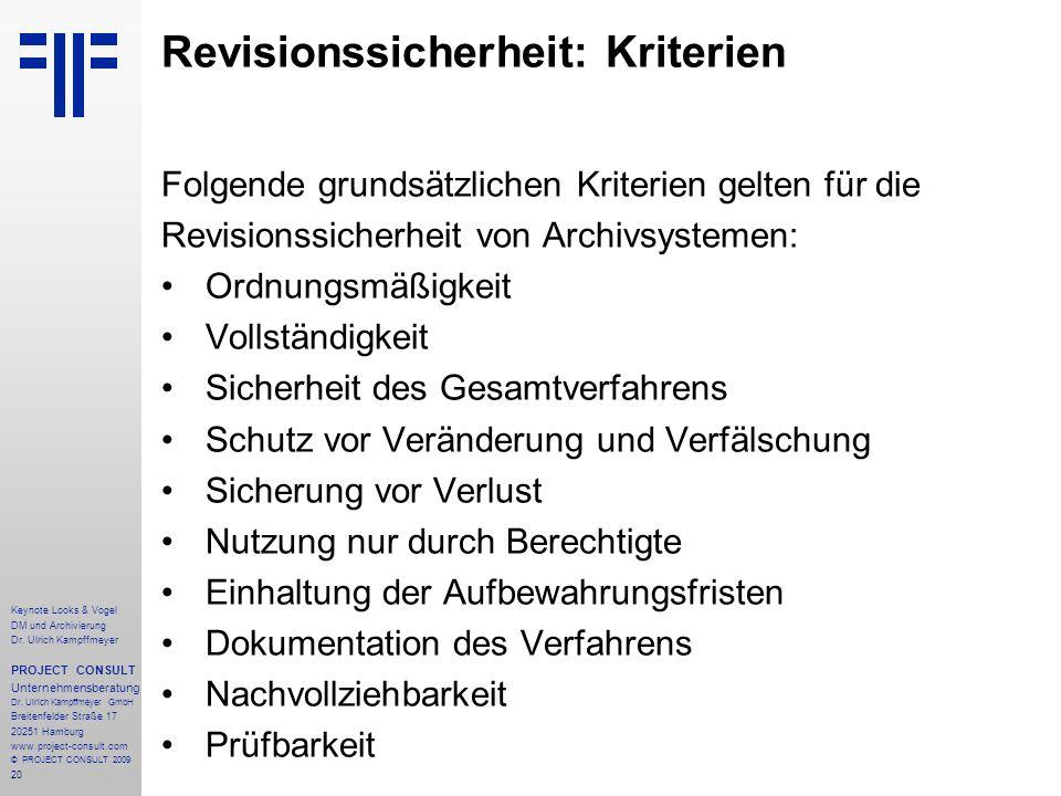 20 Revisionssicherheit: Kriterien Folgende grundsätzlichen Kriterien gelten für die Revisionssicherheit von Archivsystemen: Ordnungsmäßigkeit Vollstän