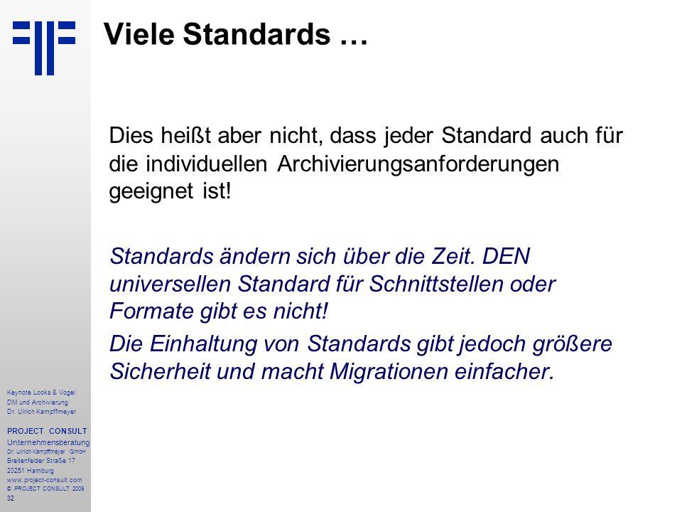 32 Viele Standards … Dies heißt aber nicht, dass jeder Standard auch für die individuellen Archivierungsanforderungen geeignet ist! Standards ändern s