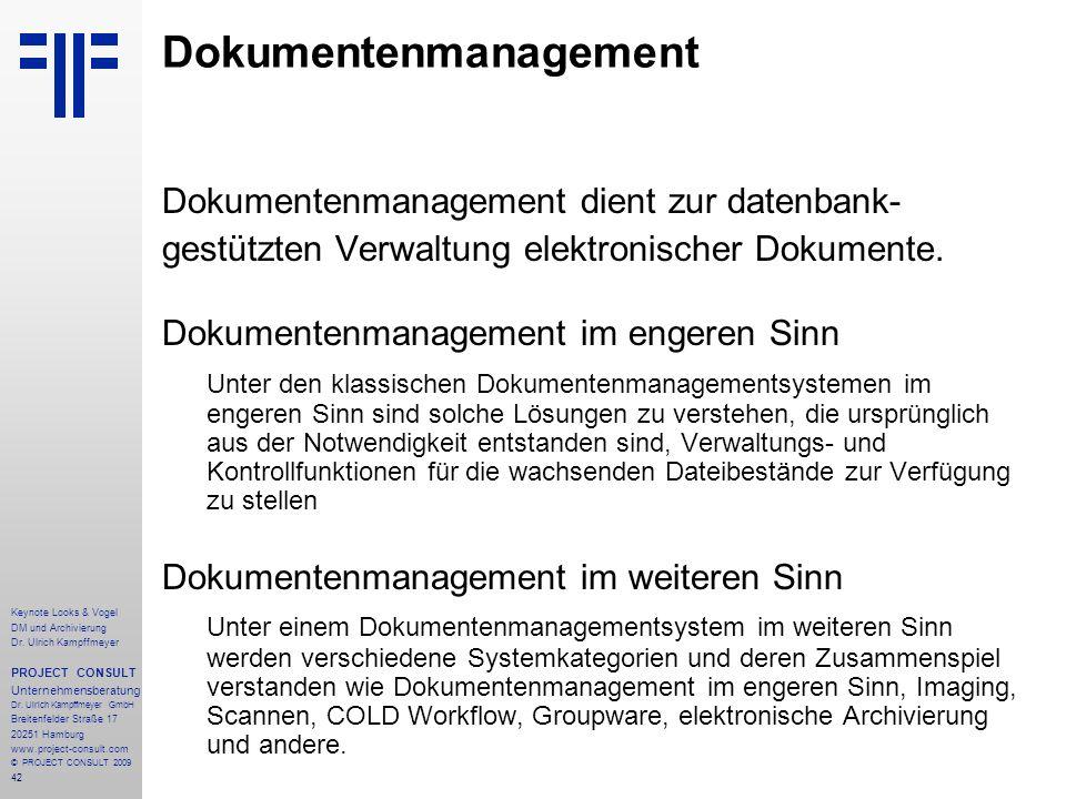 42 Dokumentenmanagement Dokumentenmanagement dient zur datenbank- gestützten Verwaltung elektronischer Dokumente. Dokumentenmanagement im engeren Sinn
