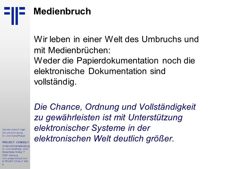 8 Keynote Looks & Vogel DM und Archivierung Dr. Ulrich Kampffmeyer PROJECT CONSULT Unternehmensberatung Dr. Ulrich Kampffmeyer GmbH Breitenfelder Stra