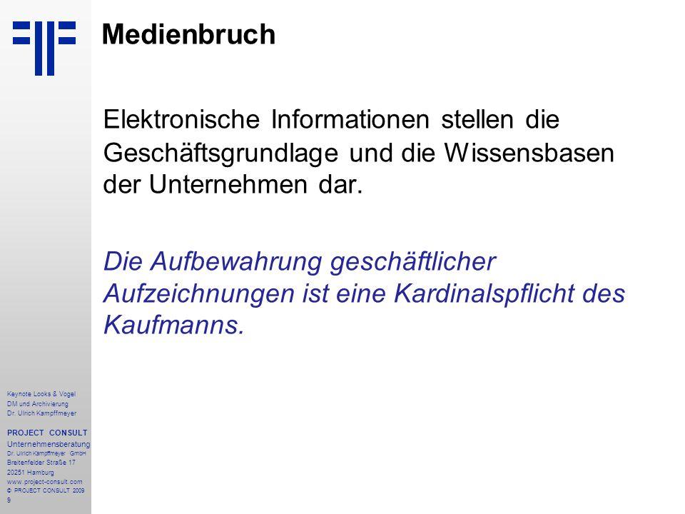 9 Keynote Looks & Vogel DM und Archivierung Dr. Ulrich Kampffmeyer PROJECT CONSULT Unternehmensberatung Dr. Ulrich Kampffmeyer GmbH Breitenfelder Stra